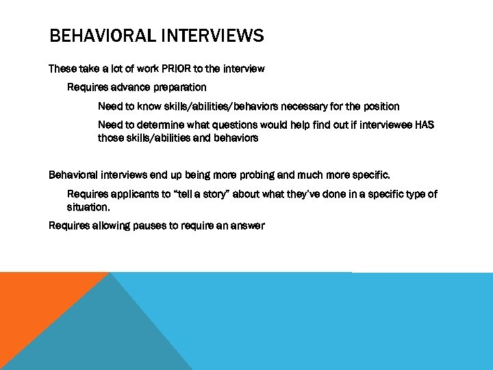 BEHAVIORAL INTERVIEWS These take a lot of work PRIOR to the interview Requires advance
