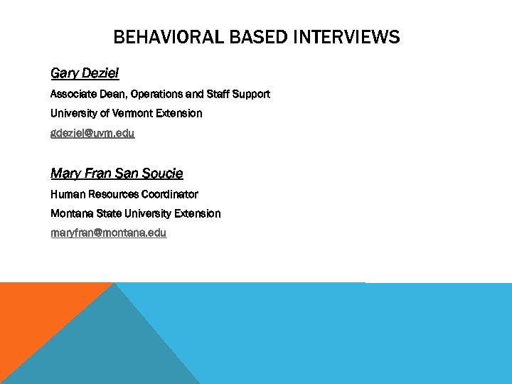 BEHAVIORAL BASED INTERVIEWS Gary Deziel Associate Dean, Operations and Staff Support University of Vermont