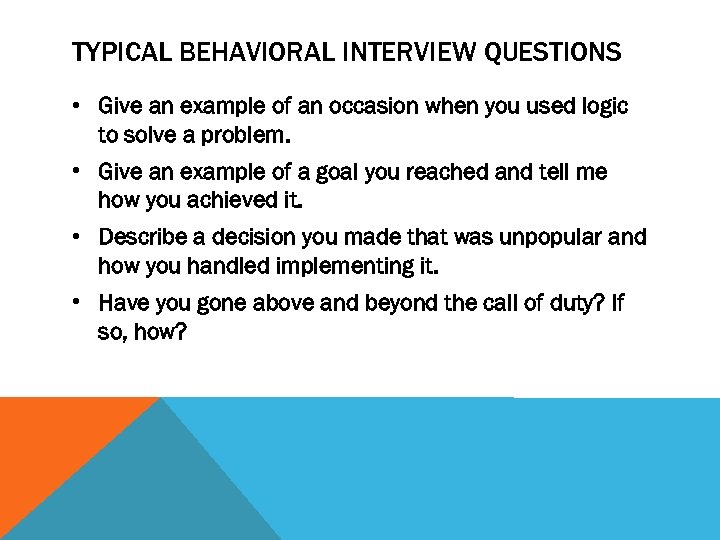 TYPICAL BEHAVIORAL INTERVIEW QUESTIONS • Give an example of an occasion when you used