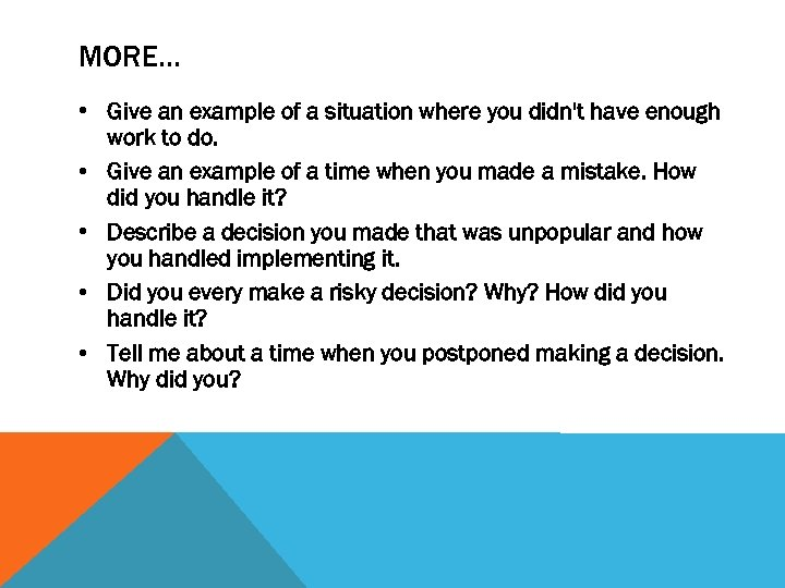 MORE… • Give an example of a situation where you didn't have enough work