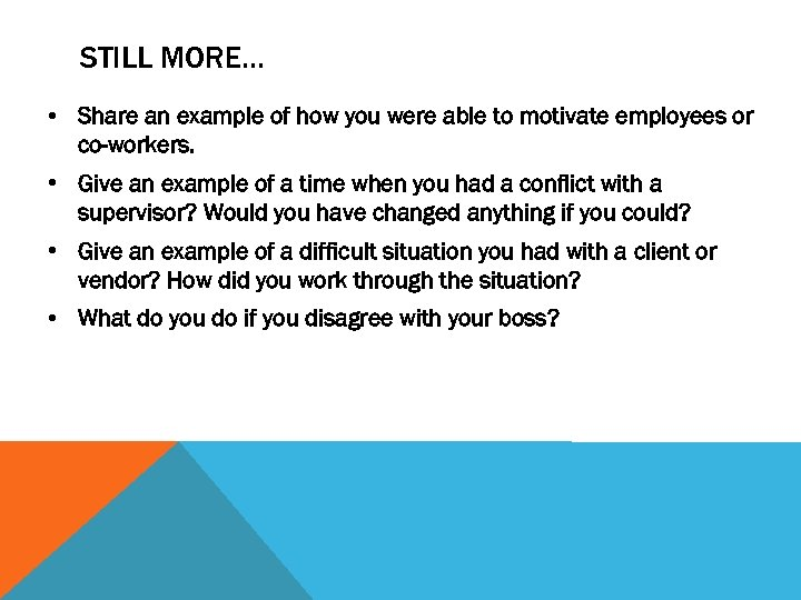 STILL MORE… • Share an example of how you were able to motivate employees