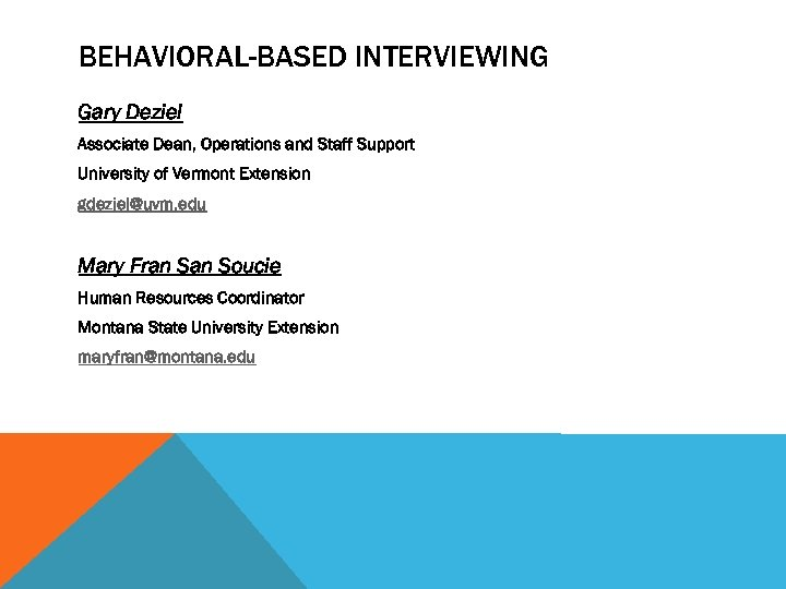 BEHAVIORAL-BASED INTERVIEWING Gary Deziel Associate Dean, Operations and Staff Support University of Vermont Extension
