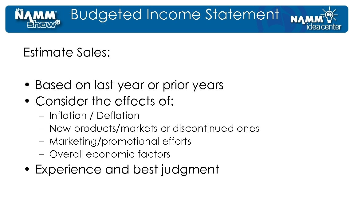 Budgeted Income Statement Estimate Sales: • Based on last year or prior years •