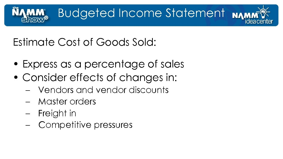 Budgeted Income Statement Estimate Cost of Goods Sold: • Express as a percentage of