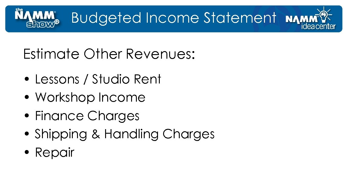 Budgeted Income Statement Estimate Other Revenues: • • • Lessons / Studio Rent Workshop