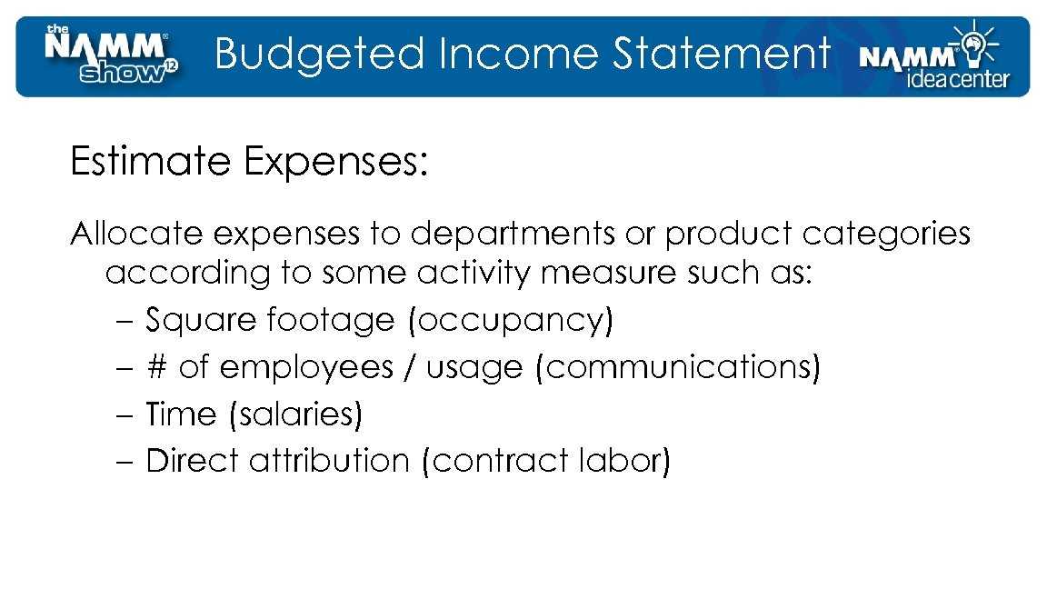 Budgeted Income Statement Estimate Expenses: Allocate expenses to departments or product categories according to
