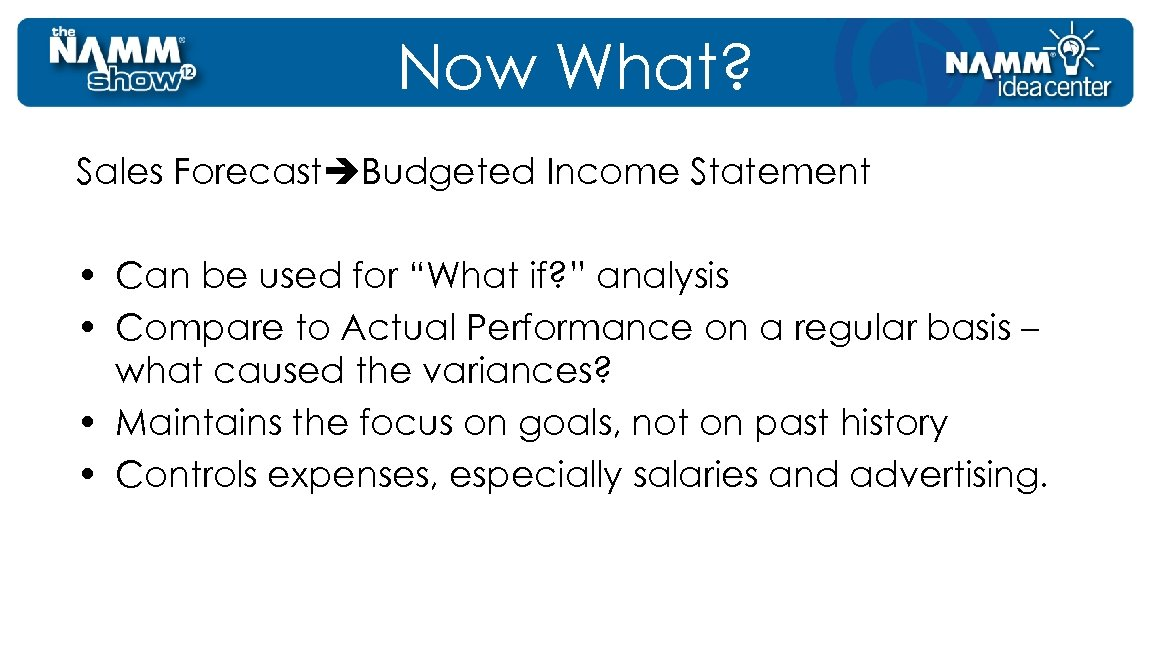 "Now What? Sales Forecast Budgeted Income Statement • Can be used for ""What if?"