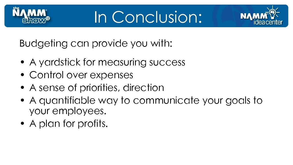 In Conclusion: Budgeting can provide you with: • • A yardstick for measuring success