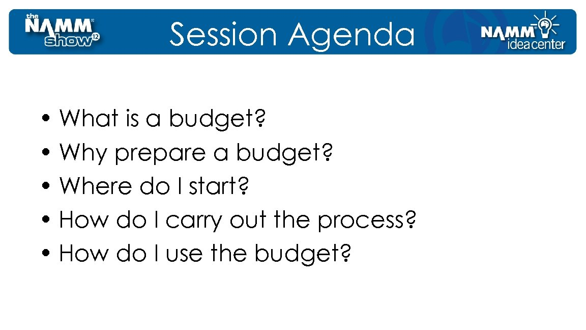 Session Agenda • What is a budget? • Why prepare a budget? • Where
