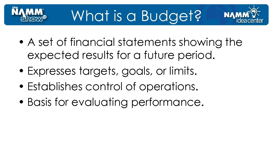 What is a Budget? • A set of financial statements showing the expected results