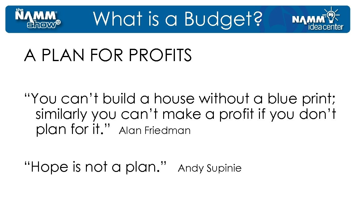 "What is a Budget? A PLAN FOR PROFITS ""You can't build a house without"