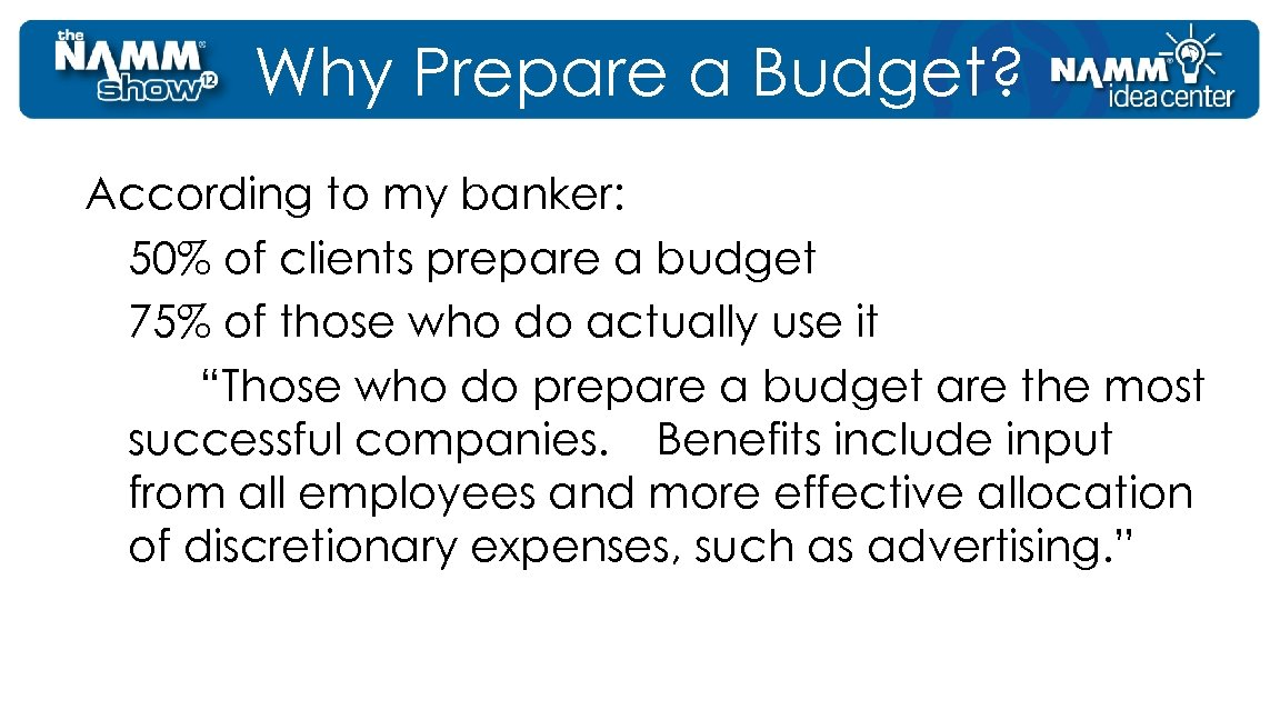 Why Prepare a Budget? According to my banker: 50% of clients prepare a budget