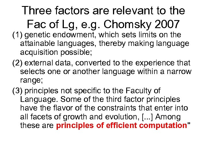 Three factors are relevant to the Fac of Lg, e. g. Chomsky 2007 (1)