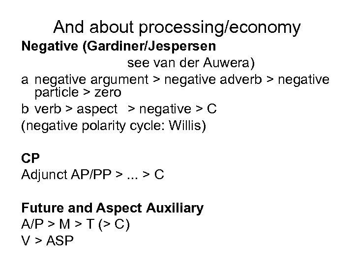 And about processing/economy Negative (Gardiner/Jespersen see van der Auwera) a negative argument > negative