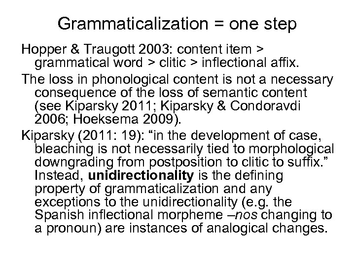 Grammaticalization = one step Hopper & Traugott 2003: content item > grammatical word >