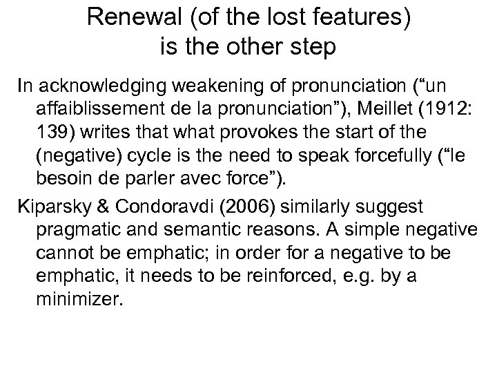 Renewal (of the lost features) is the other step In acknowledging weakening of pronunciation