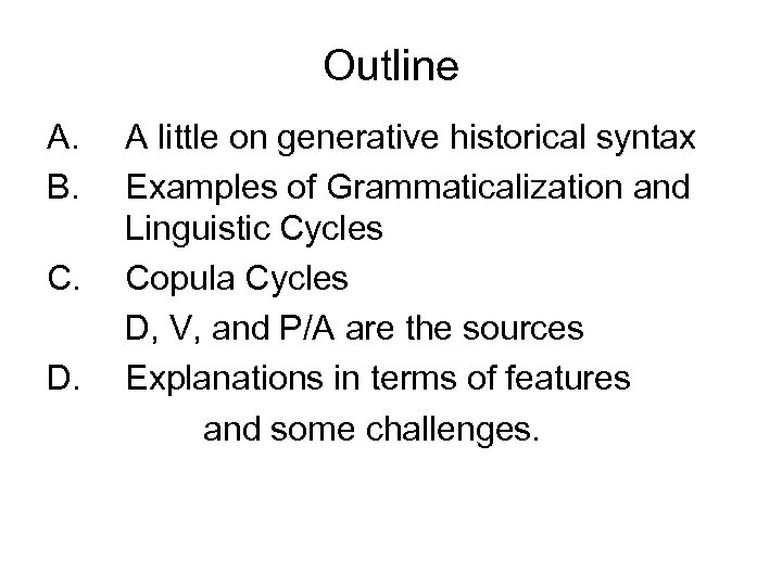 Outline A. B. C. D. A little on generative historical syntax Examples of Grammaticalization