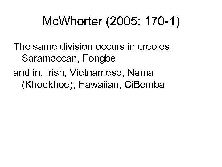 Mc. Whorter (2005: 170 -1) The same division occurs in creoles: Saramaccan, Fongbe and