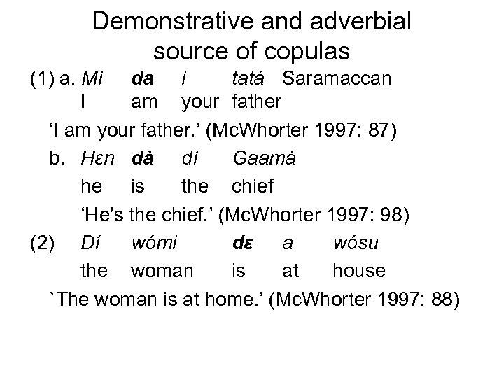 Demonstrative and adverbial source of copulas (1) a. Mi da i tatá Saramaccan I