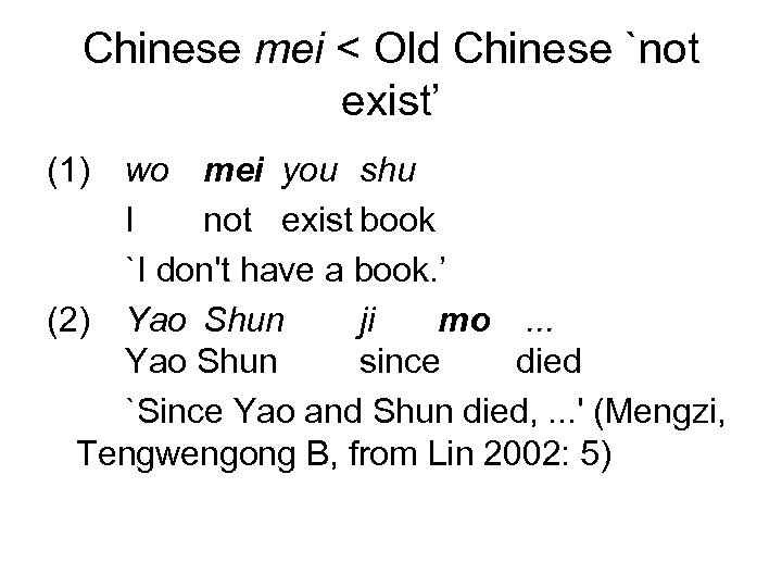 Chinese mei < Old Chinese `not exist' (1) wo mei you shu I not