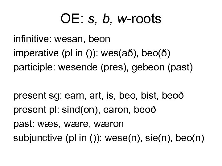 OE: s, b, w-roots infinitive: wesan, beon imperative (pl in ()): wes(að), beo(ð) participle: