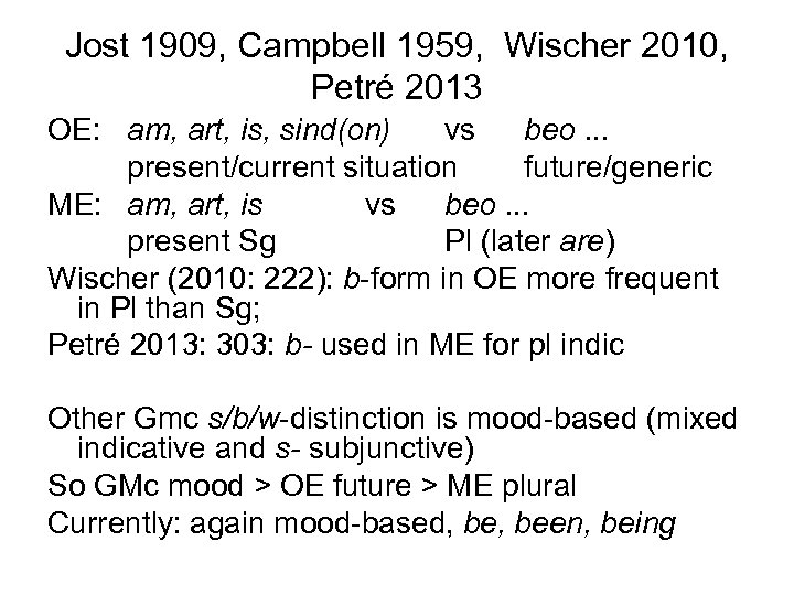 Jost 1909, Campbell 1959, Wischer 2010, Petré 2013 OE: am, art, is, sind(on) vs