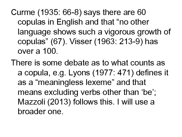 """Curme (1935: 66 -8) says there are 60 copulas in English and that """"no"""