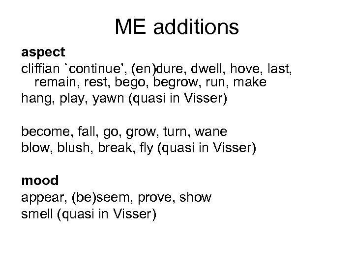 ME additions aspect cliffian `continue', (en)dure, dwell, hove, last, remain, rest, bego, begrow, run,