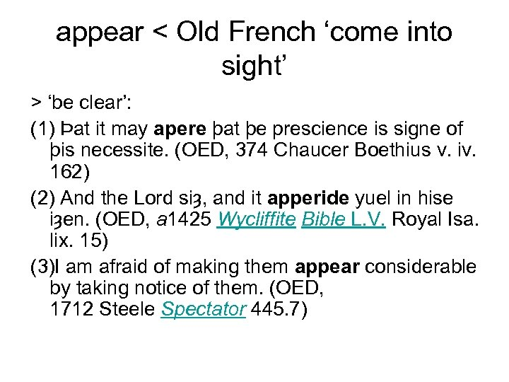 appear < Old French 'come into sight' > 'be clear': (1) Þat it may