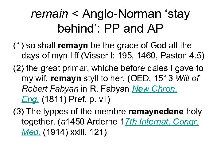 remain < Anglo-Norman 'stay behind': PP and AP (1) so shall remayn be the