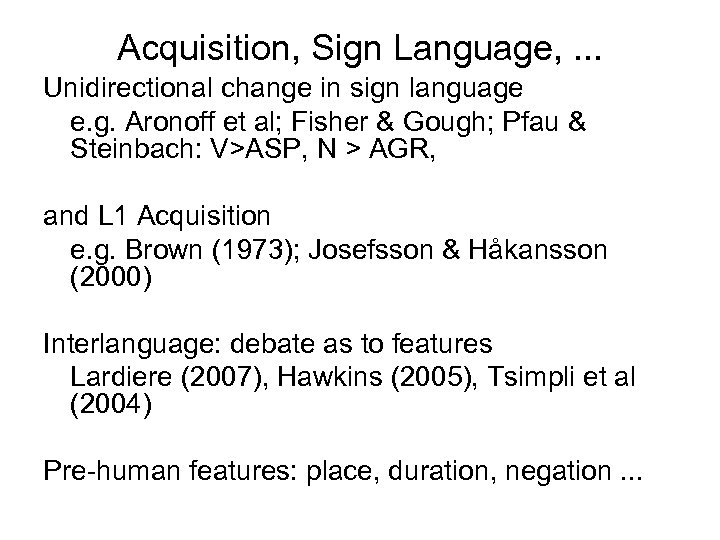 Acquisition, Sign Language, . . . Unidirectional change in sign language e. g. Aronoff