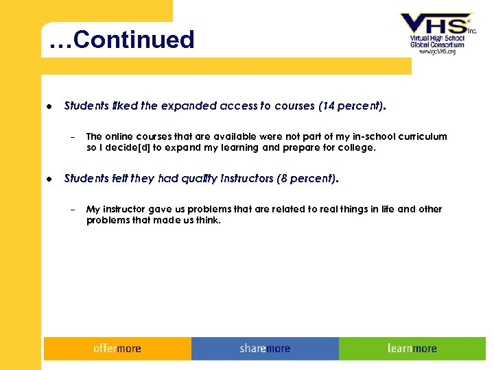 …Continued l Students liked the expanded access to courses (14 percent). – l The