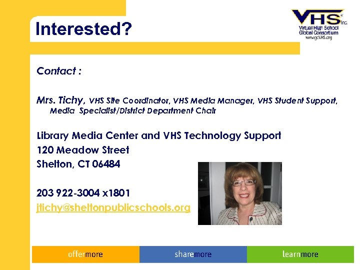 Interested? Contact : Mrs. Tichy, VHS Site Coordinator, VHS Media Manager, VHS Student Support,