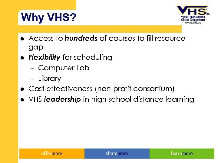 Why VHS? l l Access to hundreds of courses to fill resource gap Flexibility