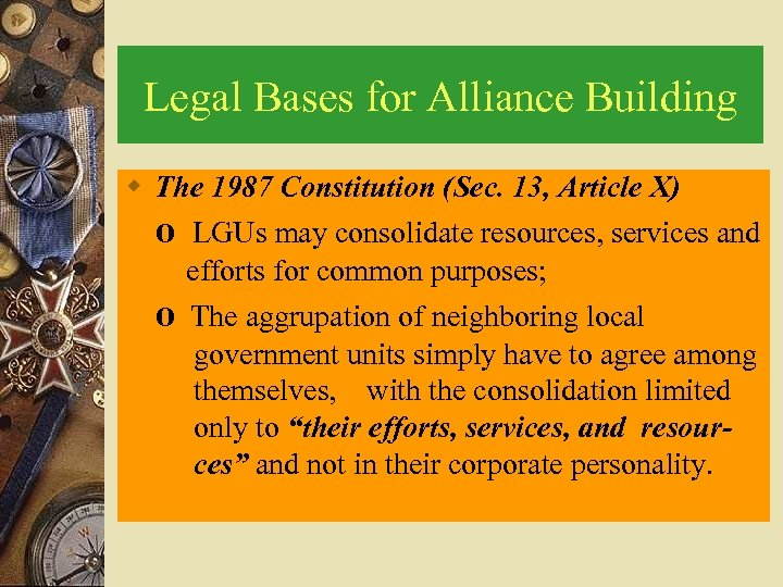 Legal Bases for Alliance Building w The 1987 Constitution (Sec. 13, Article X) o