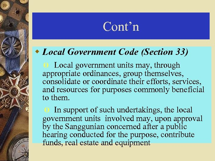 Cont'n w Local Government Code (Section 33) o Local government units may, through appropriate