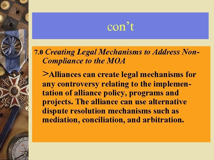 con't 7. 0 Creating Legal Mechanisms to Address Non- Compliance to the MOA >Alliances