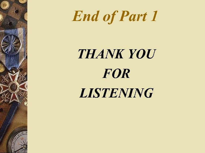 End of Part 1 THANK YOU FOR LISTENING