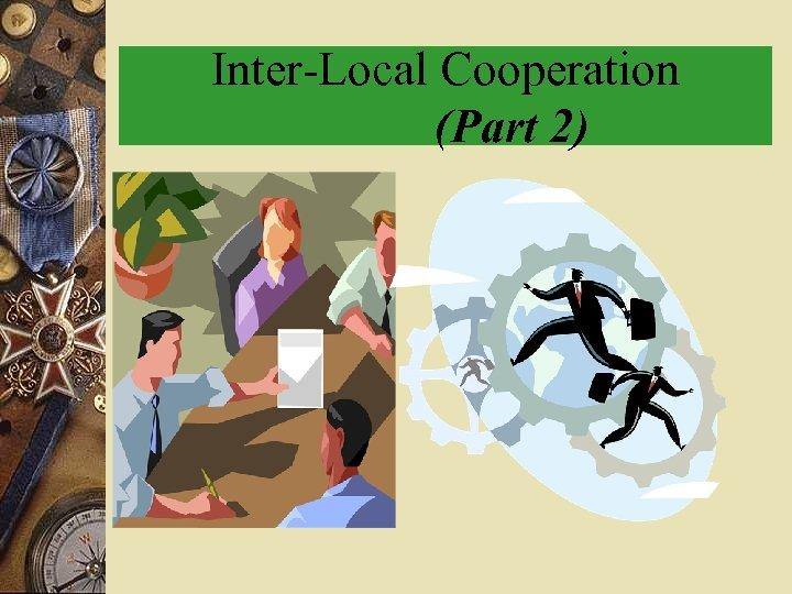 Inter-Local Cooperation (Part 2)