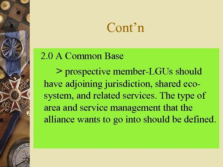 Cont'n 2. 0 A Common Base > prospective member-LGUs should have adjoining jurisdiction, shared