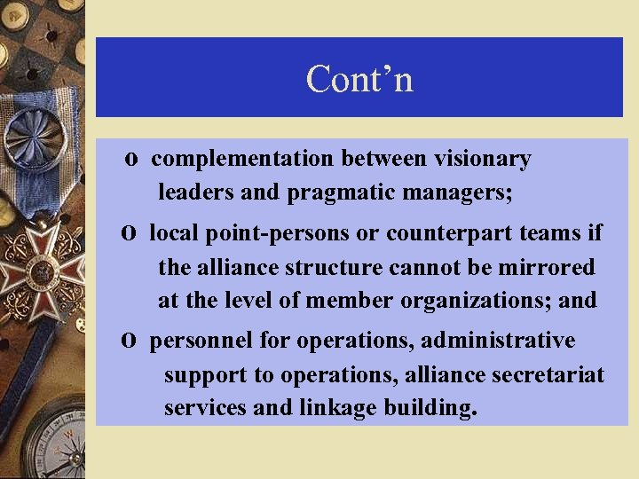 Cont'n o complementation between visionary leaders and pragmatic managers; o local point-persons or counterpart