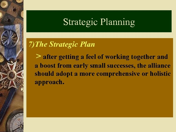 Strategic Planning 7)The Strategic Plan > after getting a feel of working together and