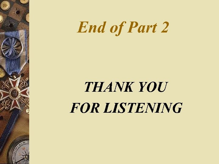 End of Part 2 THANK YOU FOR LISTENING
