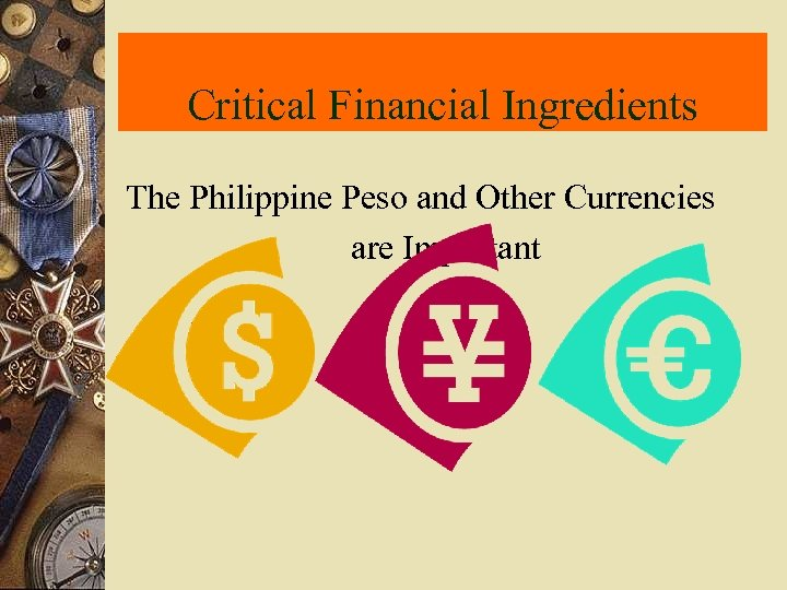 Critical Financial Ingredients The Philippine Peso and Other Currencies are Important