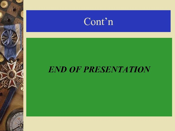 Cont'n END OF PRESENTATION