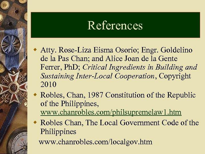 References w Atty. Rose-Liza Eisma Osorio; Engr. Goldelino de la Pas Chan; and Alice