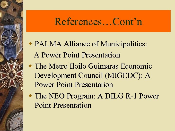 References…Cont'n w PALMA Alliance of Municipalities: A Power Point Presentation w The Metro Iloilo