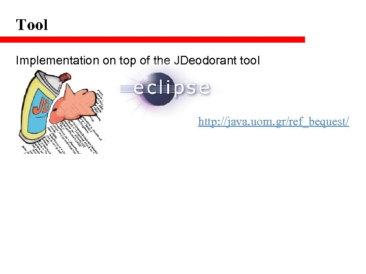 Tool Implementation on top of the JDeodorant tool http: //java. uom. gr/ref_bequest/