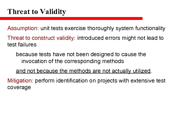 Threat to Validity Assumption: unit tests exercise thoroughly system functionality Threat to construct validity: