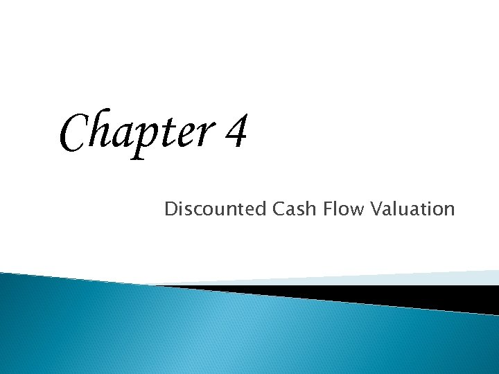 Chapter 4 Discounted Cash Flow Valuation